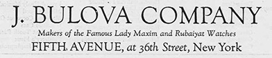J. Bulova Company. Makers of the Famous Lady Maxim and Rubaiyat Watches.